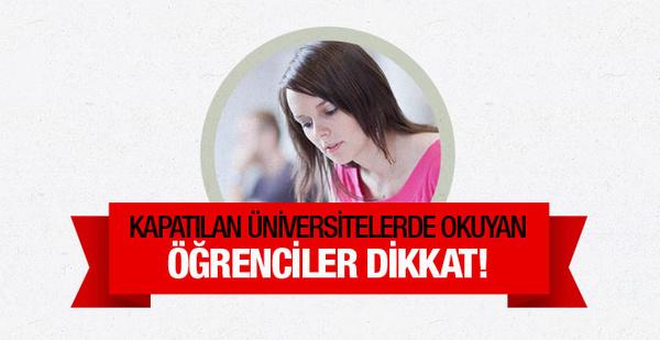 Kapatılan üniversitelerde okuyan öğrenciler dikkat!
