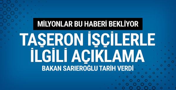 Taşerona kadro ne zaman Çalışma Bakanı tarih verdi