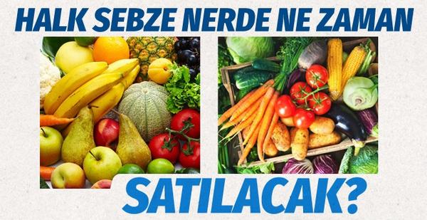Halk sebze nerede satılacak hangi illerde satış yapılacak?