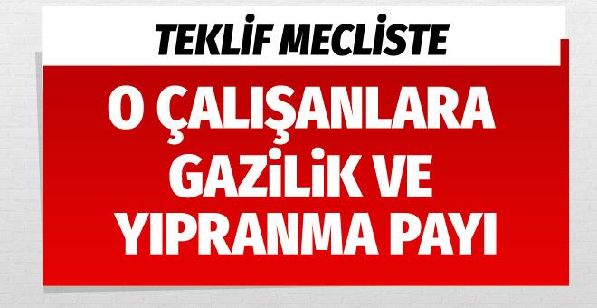 O çalışanlara gazilik ve yıpranma payı teklifi mecliste