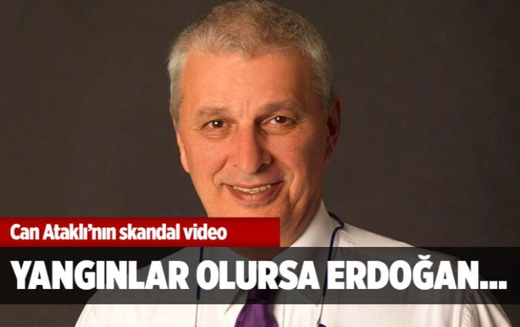 Can Ataklı'nın skandal videosu! Büyük yangınlar olursa Erdoğan...