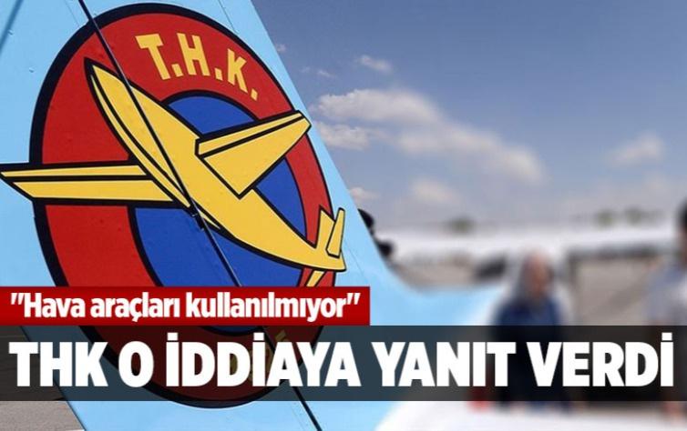 """""""Hava araçları kullanılmıyor"""" iddiasına THK'dan açıklama"""