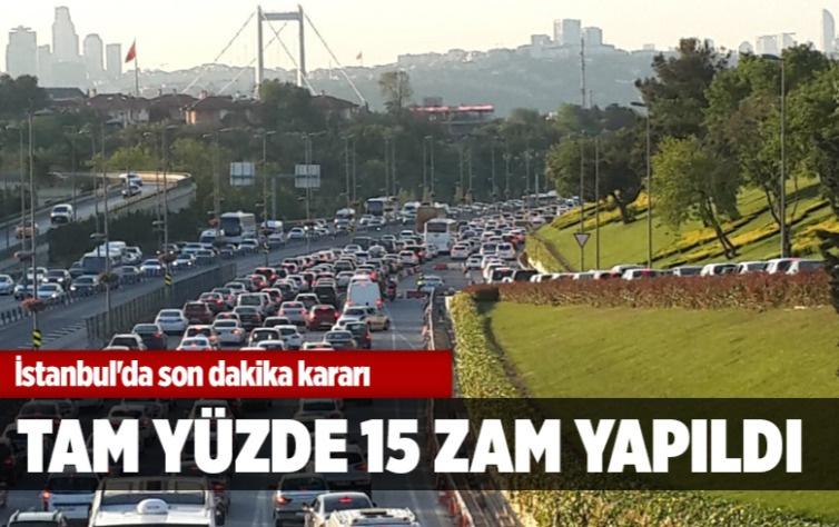 İstanbul'da son dakika kararı! Yüzde 15 zam yapıldı