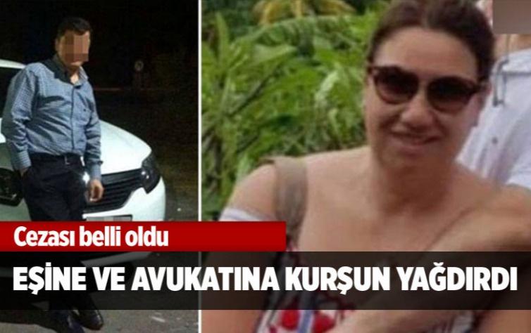 Eşine ve avukatına kurşun yağdırdı! Cezası belli oldu